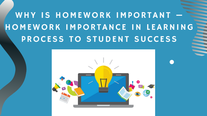 For what reason is Homework Important — Homework Importance in Learning Process to Student Success