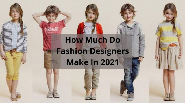 How Much Do Fashion Designers Make In 2021